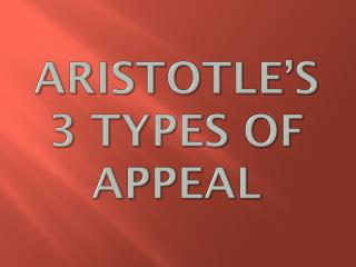 Aristotle's 3 Types of  Appeal