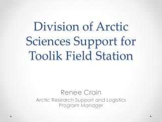Division of Arctic Sciences Support for  Toolik  Field Station