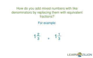 How do you add mixed numbers with like denominators by replacing them with equivalent fractions?