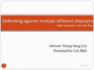 Defending against multiple different attackers Kjell Hausken, Vicki M. Bier