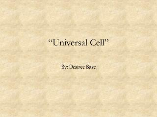 """""""Universal Cell"""""""