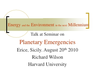 Talk at Seminar on Planetary Emergencies  Erice, Sicily. August 20th 2010 Richard Wilson Harvard University