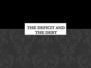 The deficit and the debt