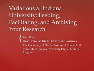 Variations at Indiana University: Feeding, Facilitating, and Archiving Your  Research