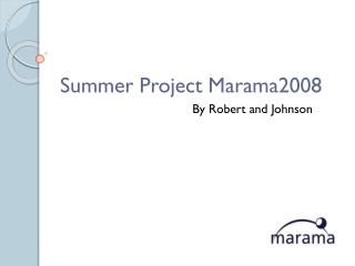 Summer Project Marama2008 		By Robert and Johnson