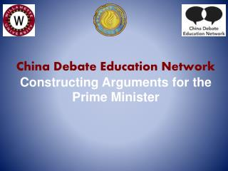 China  Debate Education Network  Constructing Arguments for the Prime Minister