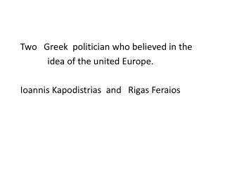 Two   Greek  politician who believed in the                    idea of the united Europe.