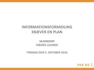Informationsformidling kræver  en plan SkanKOmp viborg  lounge Tirsdag  den 5.  oktober  2010