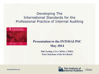 Presentation to the INTOSAI  PSC May 2014 Phil Tarling, CIA, CRMA, CMIIA