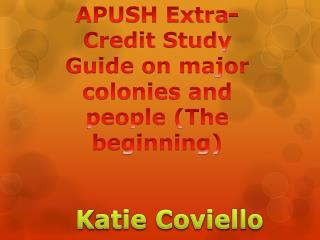 APUSH Extra-Credit Study Guide  on major colonies and people (The beginning)