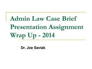 Admin Law Case Brief Presentation Assignment Wrap Up - 2014