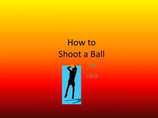 How to Shoot a Ball