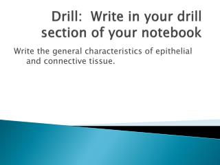 Drill:  Write in your drill section of your notebook