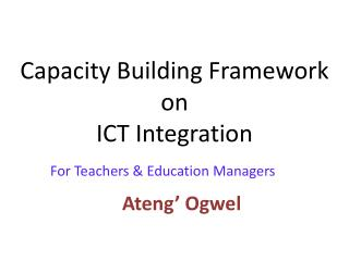 Capacity Building Framework  on  ICT Integration
