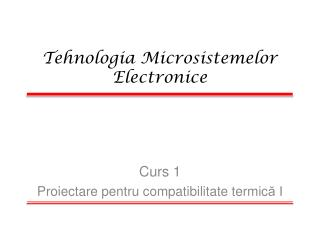 Tehnologia Microsistemelor Electronice