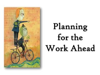 Planning  for the  Work Ahead