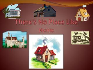 There's No Plac e Like Home