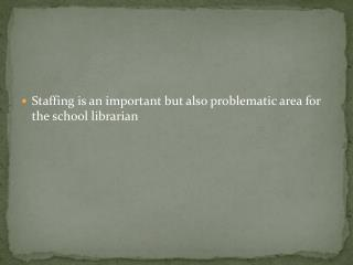 Staffing is an important but also problematic area for the school librarian
