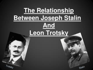 The Relationship Between Joseph Stalin  And  Leon Trotsky