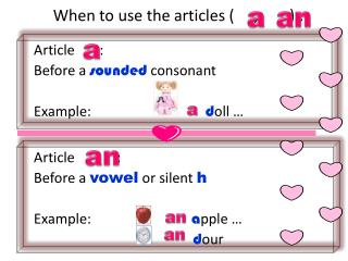 When to use the articles (     ,        ) :
