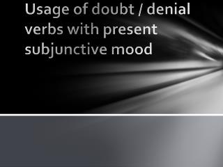 Usage of doubt / denial verbs  with present  subjunctive mood