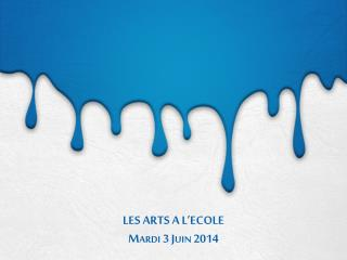 LES ARTS A L'ECOLE Mardi 3  Juin  2014
