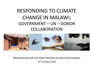 RESPONDING TO CLIMATE CHANGE IN MALAWI; GOVERNMENT – UN – DONOR  COLLABORATION
