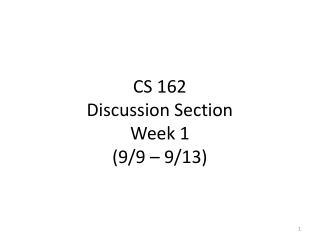 CS 162 Discussion Section Week  1 (9/9 – 9/13)