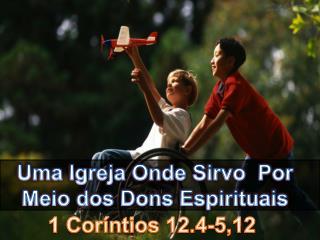 Uma Igreja Onde Sirvo  Por Meio dos Dons Espirituais