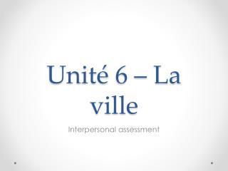 Unit é  6 – La  ville