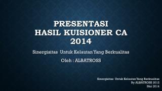 Presentasi  Hasil kuisioner CA 2014