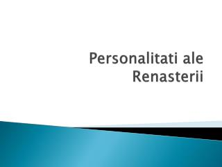 Personalitati  ale  Renasterii