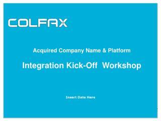 Acquired Company Name & Platform Integration Kick-Off  Workshop