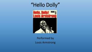 """Hello Dolly"""