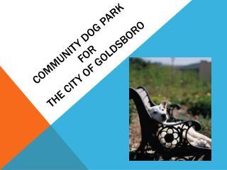 Community dog park for  the city of  goldsboro