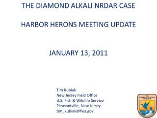 THE  DIAMOND ALKALI NRDAR  CASE HARBOR HERONS MEETING  UPDATE JANUARY 13, 2011 Tim  Kubiak