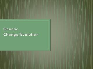 Genetic Change/Evolution