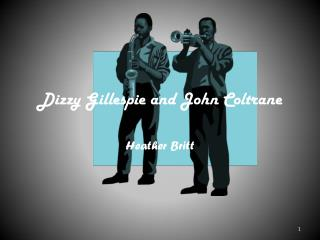 Dizzy Gillespie and John Coltrane
