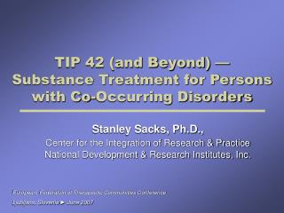 TIP 42 and Beyond    Substance Treatment for Persons with Co-Occurring Disorders
