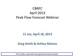 CBRFC April 2013  Peak Flow Forecast Webinar