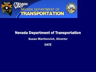 Nevada Department of Transportation Susan Martinovich, Director DATE