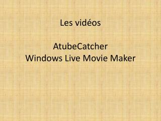 Les vidéos  AtubeCatcher Windows Live  Movie  Maker