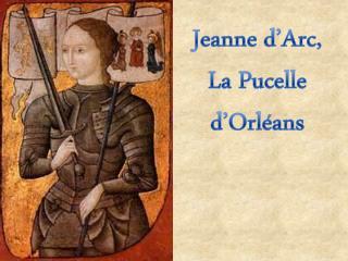 Jeanne d' Arc ,  La  Pucelle  d'Orléans
