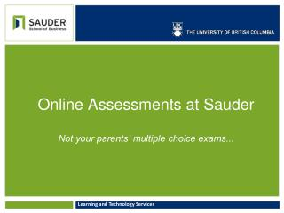 Online Assessments at Sauder Not your parents' multiple choice exams...