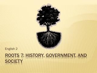 Roots 7: History, Government, and society