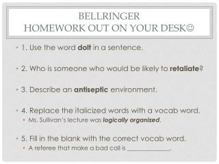 Bellringer HOMEWORK OUT ON YOUR DESK 