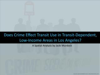 Does Crime Effect Transit Use in Transit-Dependent, Low-Income Areas in Los Angeles?
