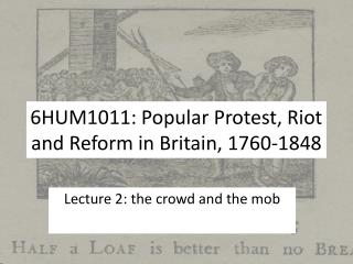 6HUM1011:  Popular Protest, Riot and Reform in Britain, 1760-1848