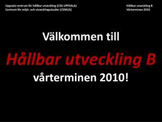 Välkommen till  Hållbar utveckling B vårterminen 2010!