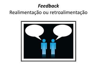 Feedback Realimenta��o ou retroalimenta��o